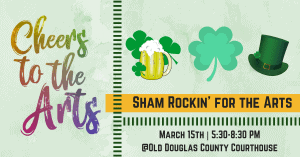 Cheers to the Arts - Sham Rockin' for the Arts @ Old Douglas County Courthouse